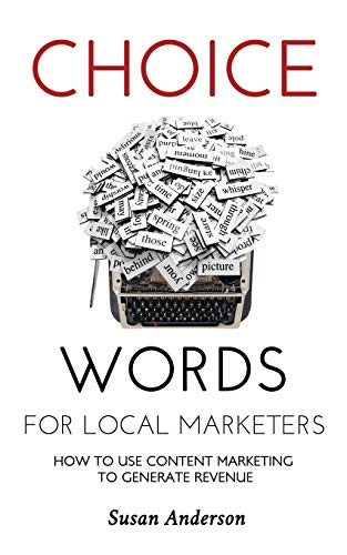 Choice Words for Local Marketers: How to Use Content Marketing to Generate Revenue