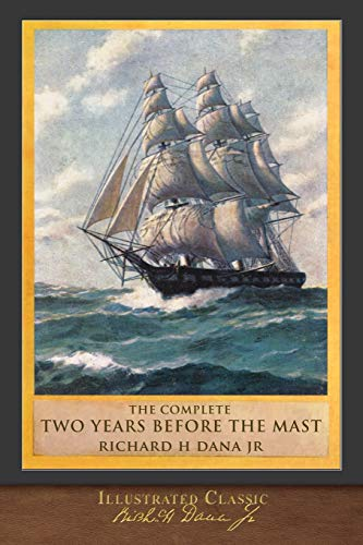 The Complete Two Years Before the Mast: Illustrated Classic