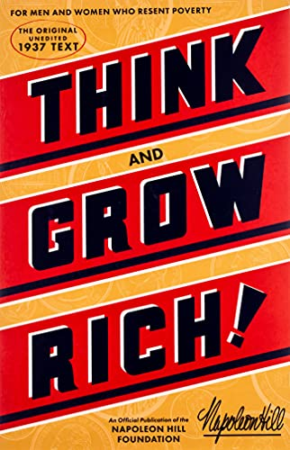 Think and Grow Rich (An Official Publication of the Napoleon Hill Foundation)